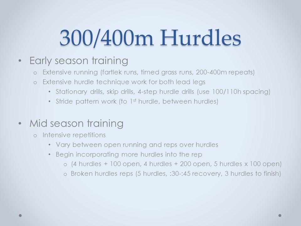 300/400m Hurdles Early season training o Extensive running (fartlek runs, timed grass runs, 200-400m repeats) o Extensive hurdle technique work for bo