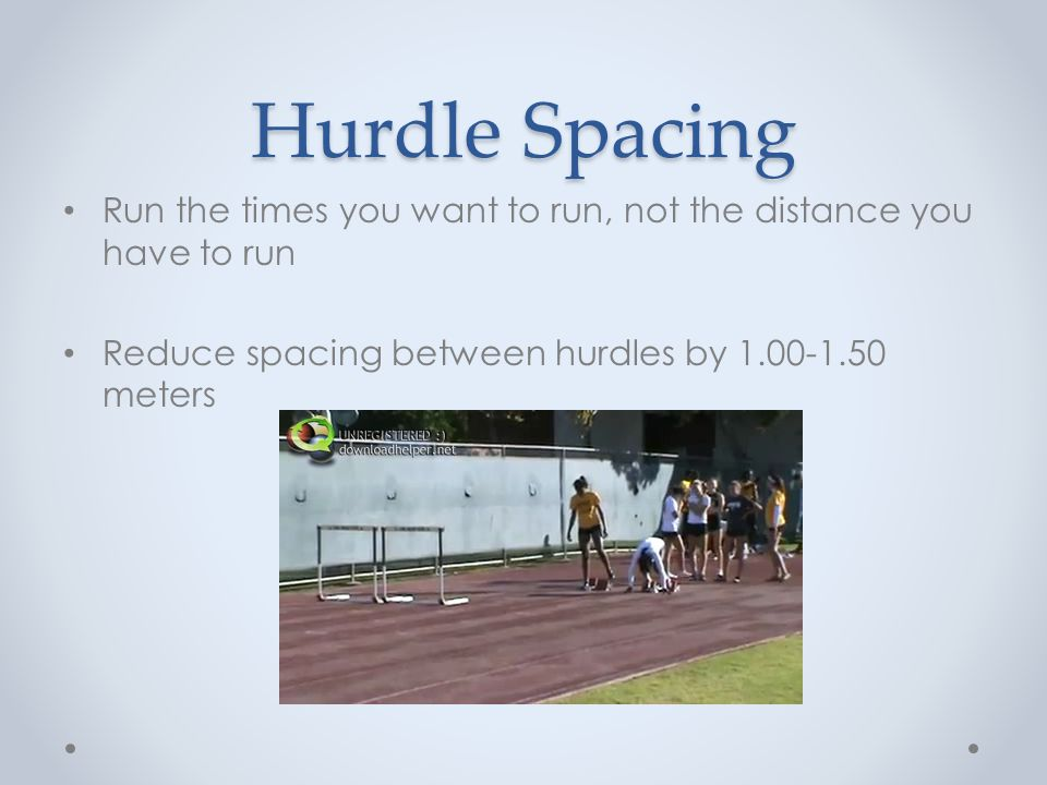Touchdown times Evaluating times on hurdle repetitions will let you know when the athlete can progress o Ex.