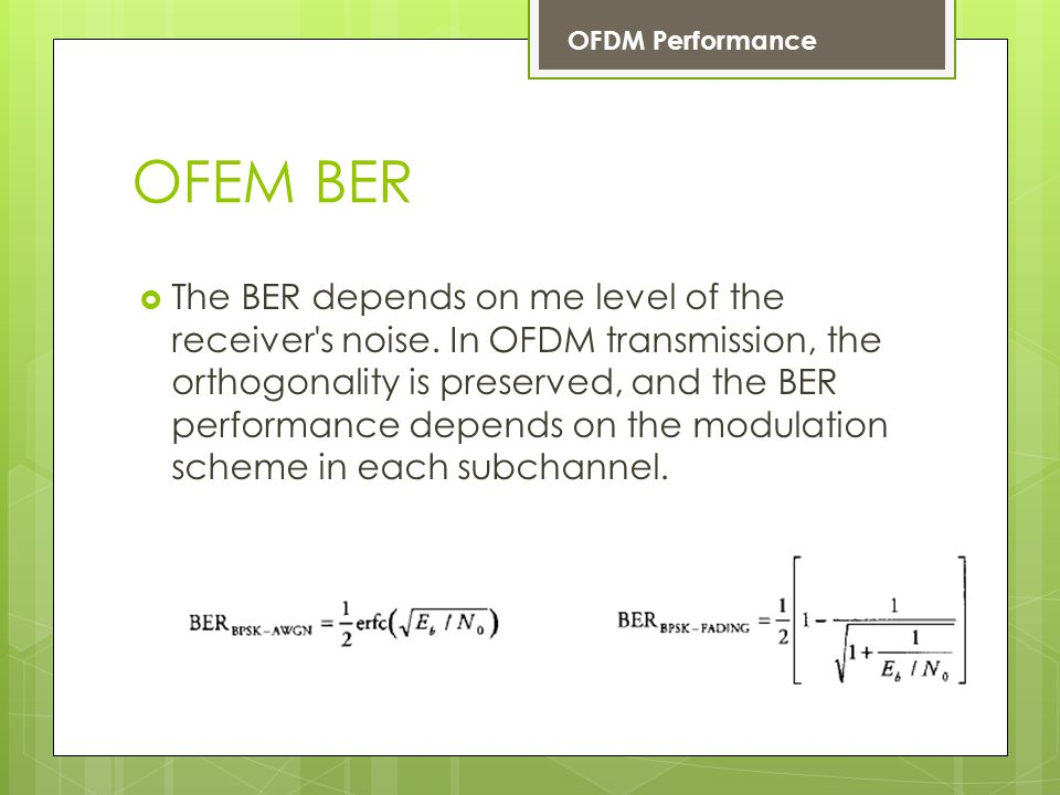 OFEM BER The BER depends on me level of the receiver's noise. In OFDM transmission, the orthogonality is preserved, and the BER performance depends on