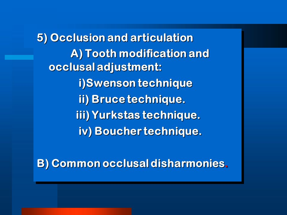 5) Occlusion and articulation A) Tooth modification and occlusal adjustment: A) Tooth modification and occlusal adjustment: i)Swenson technique i)Swenson technique ii) Bruce technique.