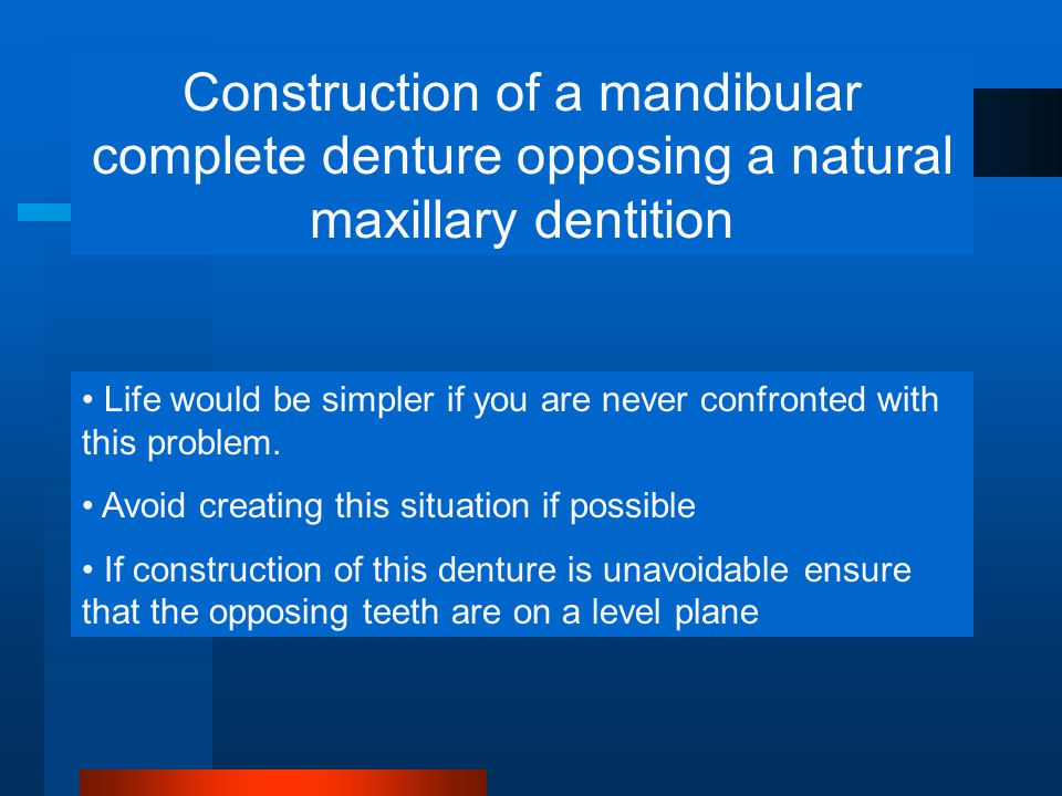 Construction of a mandibular complete denture opposing a natural maxillary dentition Life would be simpler if you are never confronted with this problem.