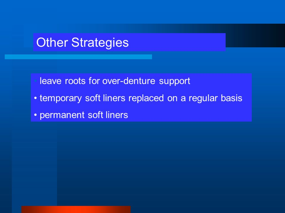 Other Strategies leave roots for over-denture support temporary soft liners replaced on a regular basis permanent soft liners