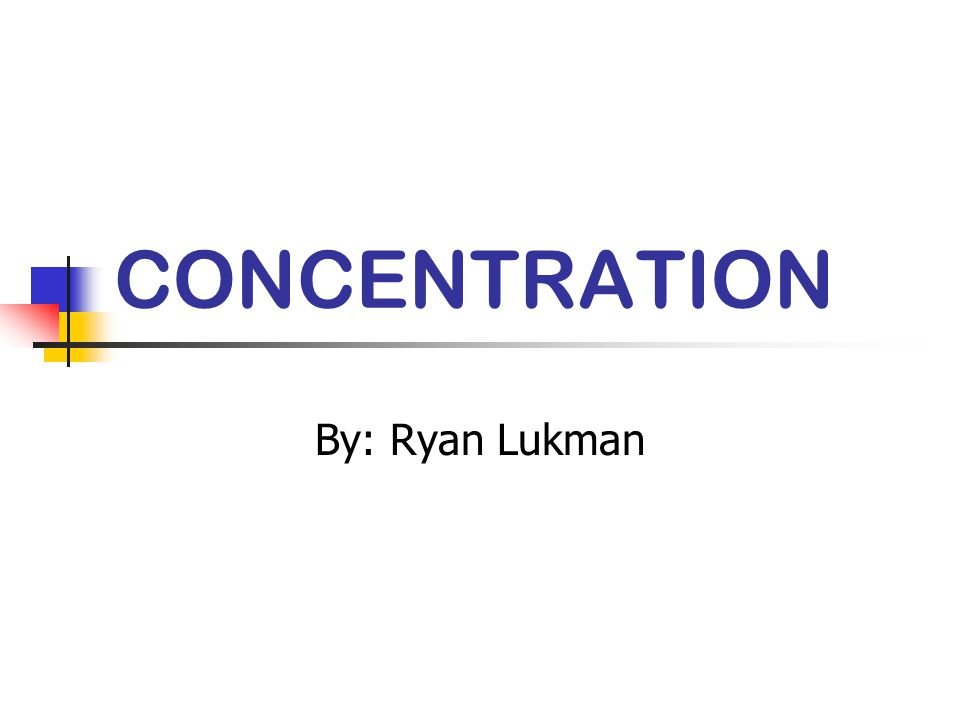CONCENTRATION By: Ryan Lukman