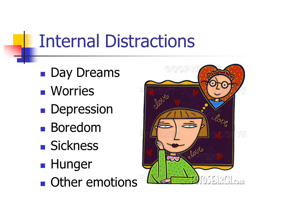 Internal Distractions Day Dreams Worries Depression Boredom Sickness Hunger Other emotions