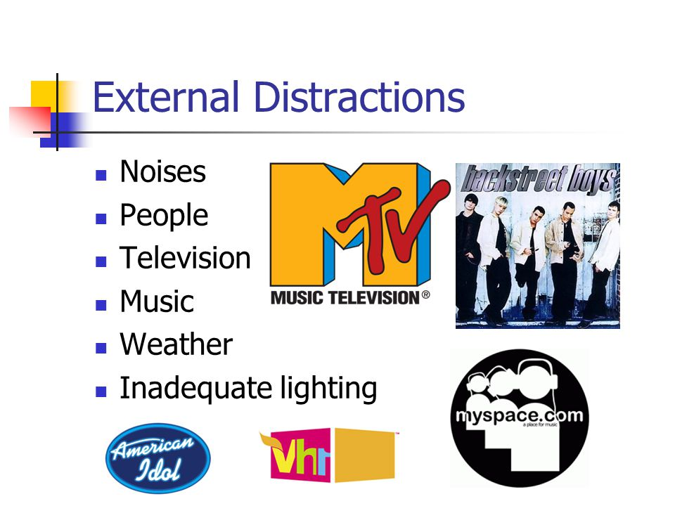 External Distractions Noises People Television Music Weather Inadequate lighting