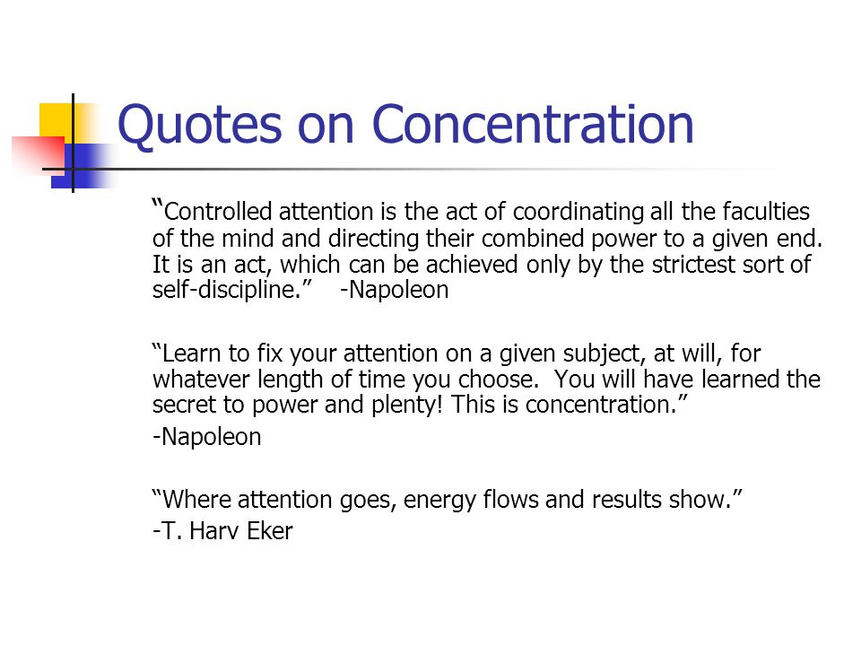 Quotes on Concentration Controlled attention is the act of coordinating all the faculties of the mind and directing their combined power to a given end.