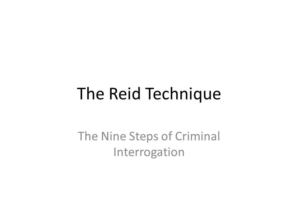 The Reid Technique The Nine Steps of Criminal Interrogation