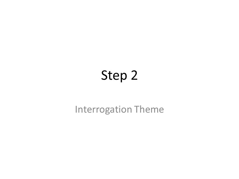 Step 2 Interrogation Theme
