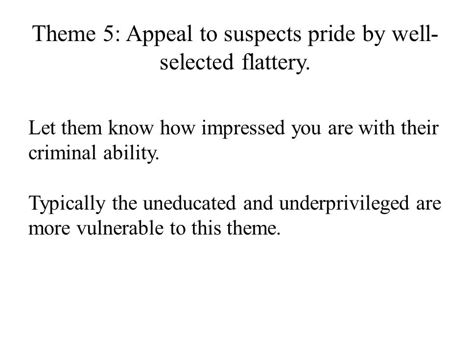 Theme 5: Appeal to suspects pride by well- selected flattery.
