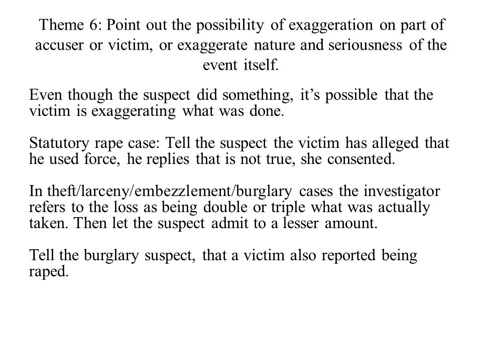 Theme 6: Point out the possibility of exaggeration on part of accuser or victim, or exaggerate nature and seriousness of the event itself.