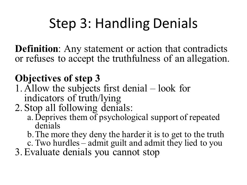 Step 3: Handling Denials Definition: Any statement or action that contradicts or refuses to accept the truthfulness of an allegation. Objectives of st