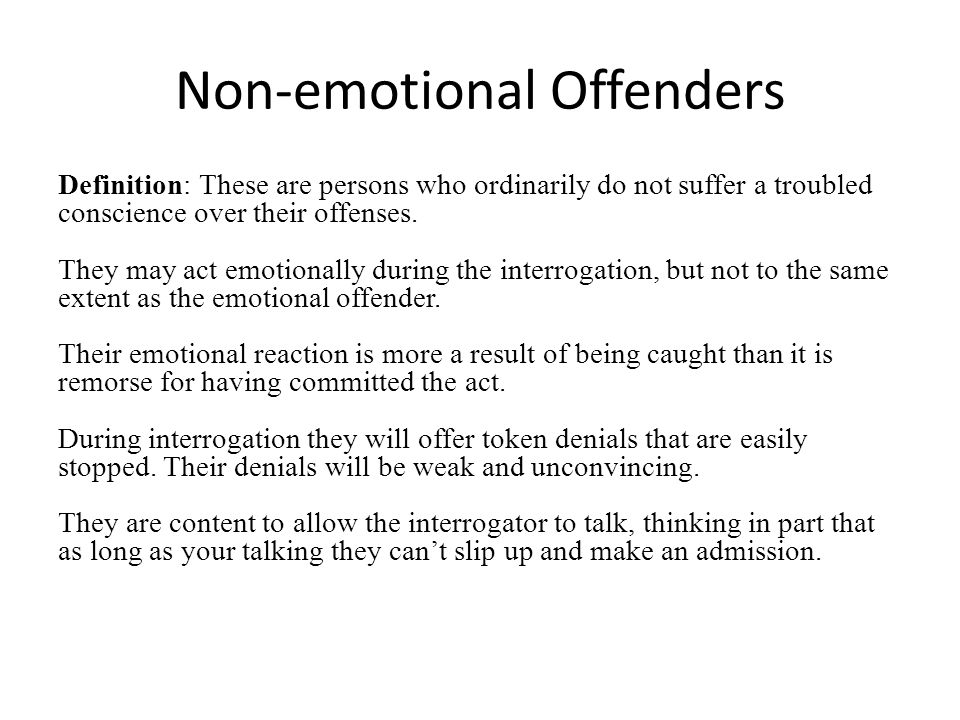 Non-emotional Offenders Definition: These are persons who ordinarily do not suffer a troubled conscience over their offenses. They may act emotionally