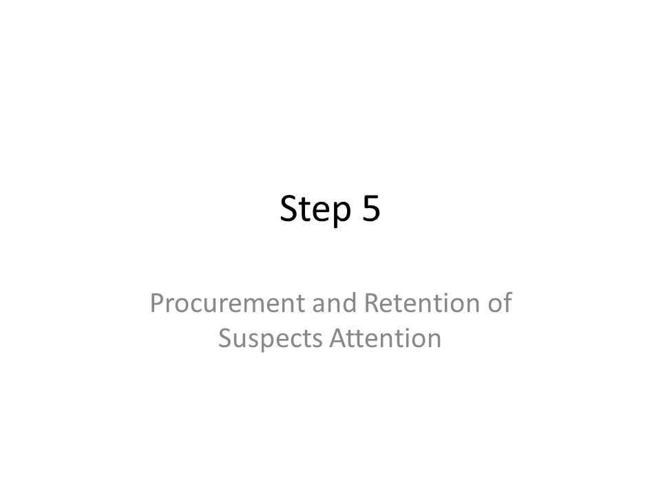 Step 5 Procurement and Retention of Suspects Attention