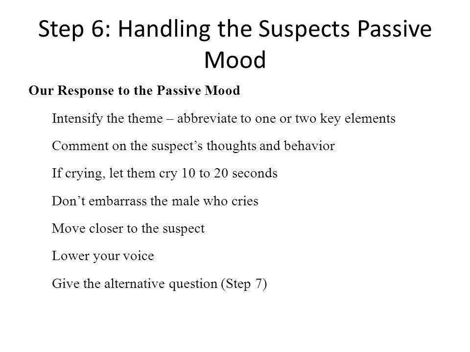 Step 6: Handling the Suspects Passive Mood Our Response to the Passive Mood Intensify the theme – abbreviate to one or two key elements Comment on the
