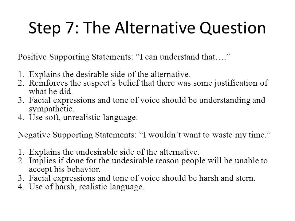Step 7: The Alternative Question Positive Supporting Statements: I can understand that…. 1.Explains the desirable side of the alternative. 2.Reinforce