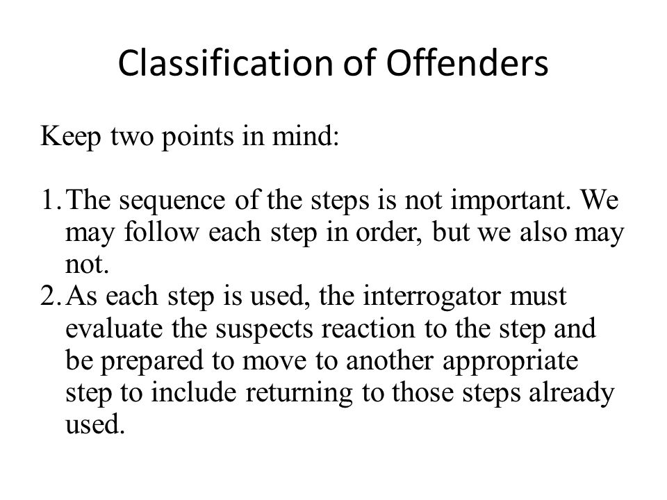 Classification of Offenders Keep two points in mind: 1.The sequence of the steps is not important.