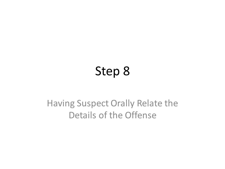 Step 8 Having Suspect Orally Relate the Details of the Offense