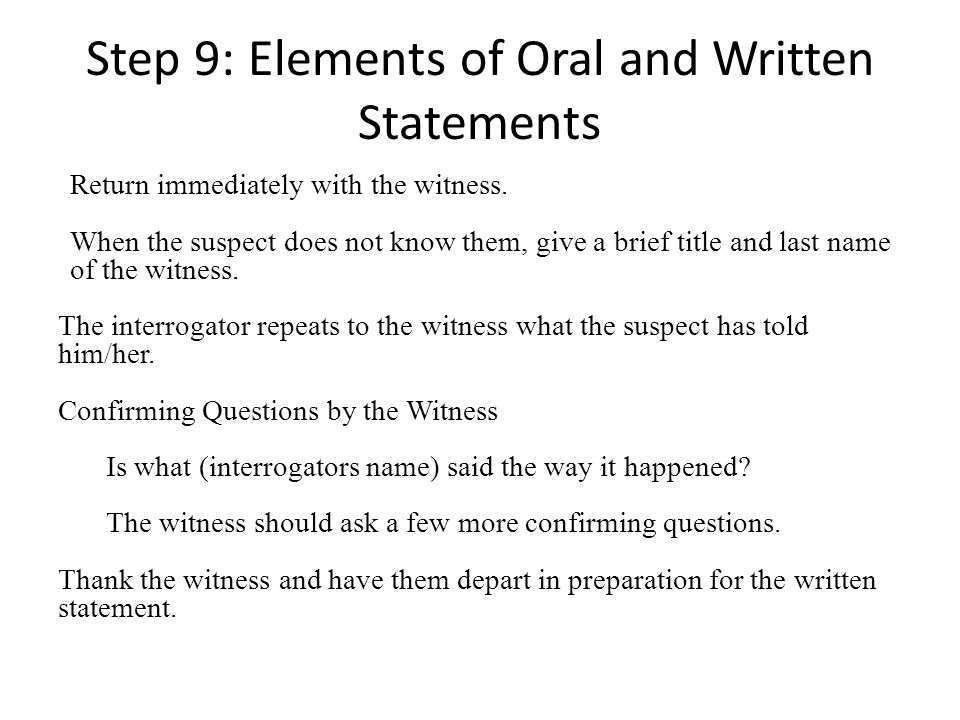 Step 9: Elements of Oral and Written Statements Return immediately with the witness.