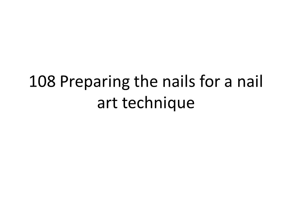 108 Preparing the nails for a nail art technique