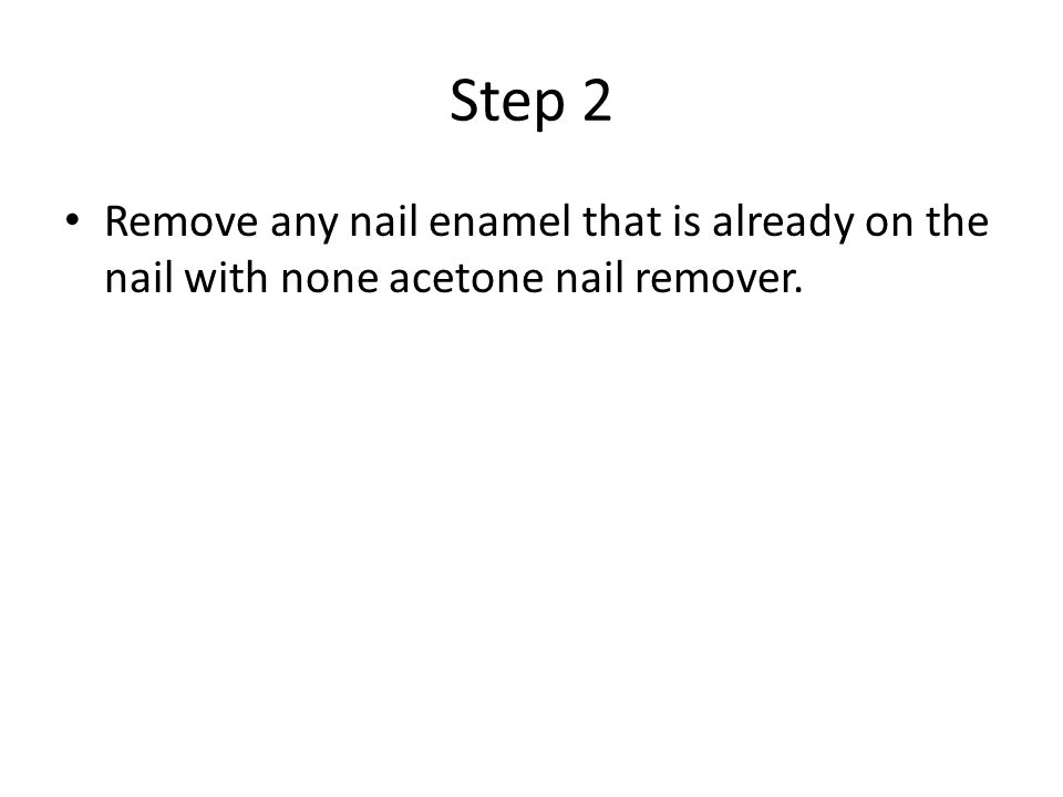 Step 2 Remove any nail enamel that is already on the nail with none acetone nail remover.