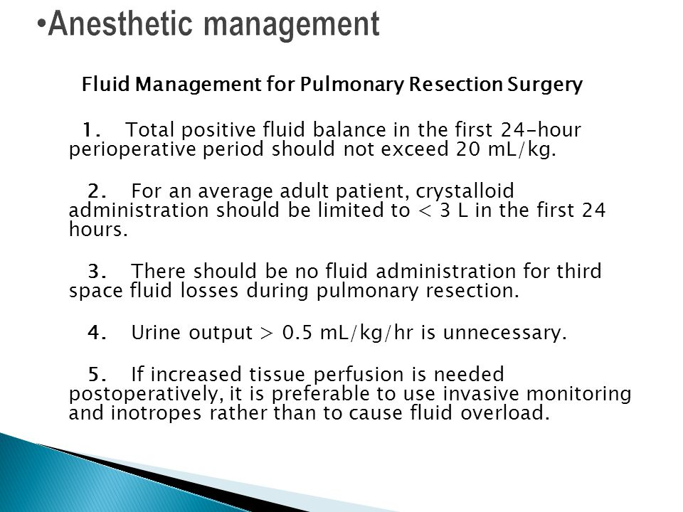 Fluid Management for Pulmonary Resection Surgery 1. Total positive fluid balance in the first 24-hour perioperative period should not exceed 20 mL/kg.