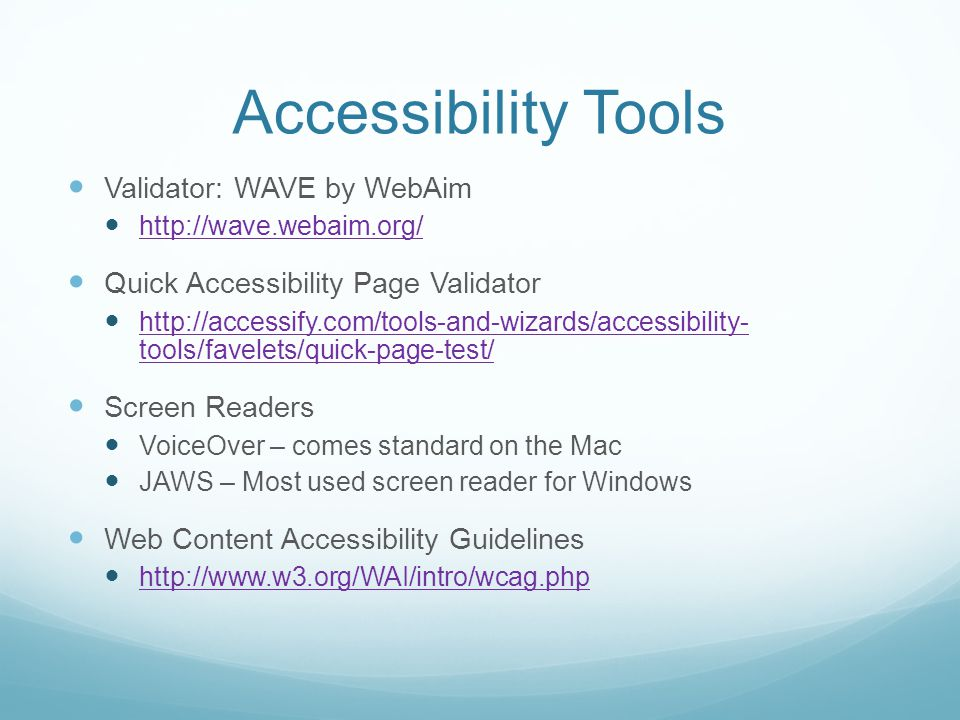 Accessibility Tools Validator: WAVE by WebAim http://wave.webaim.org/ Quick Accessibility Page Validator http://accessify.com/tools-and-wizards/access