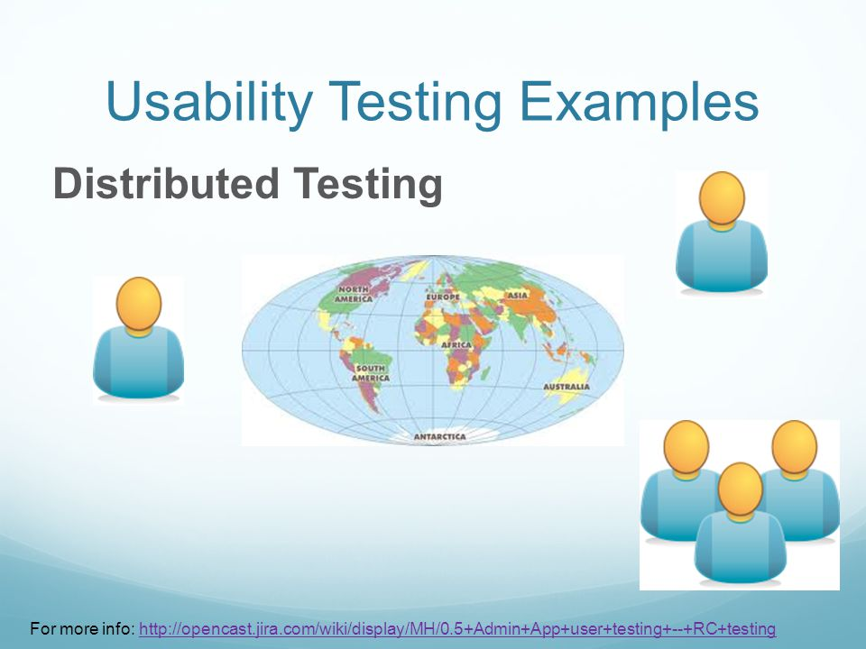 Usability Testing Examples Distributed Testing For more info: http://opencast.jira.com/wiki/display/MH/0.5+Admin+App+user+testing+--+RC+testinghttp://opencast.jira.com/wiki/display/MH/0.5+Admin+App+user+testing+--+RC+testing