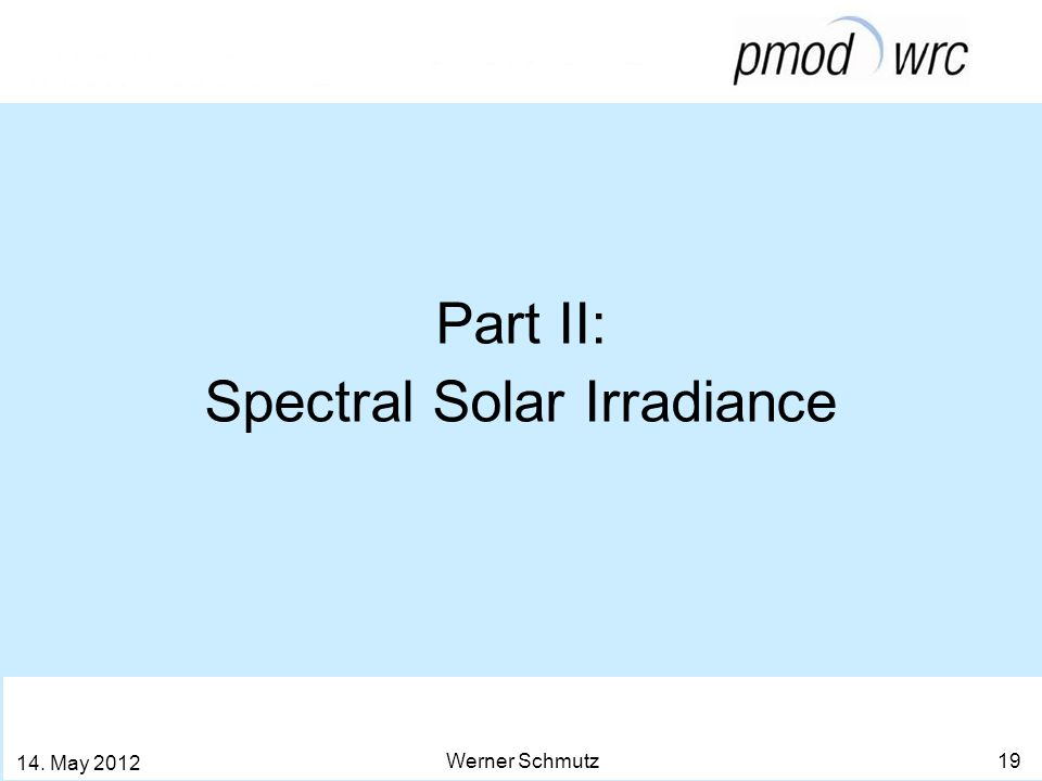Part II: Spectral Solar Irradiance Werner Schmutz 19 14. May 2012