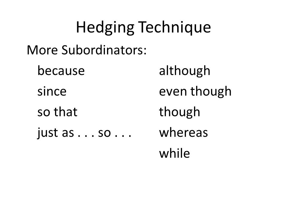 Hedging Technique More Subordinators: because since so that just as...