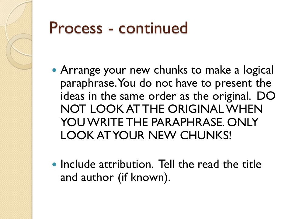 Process - continued Arrange your new chunks to make a logical paraphrase.