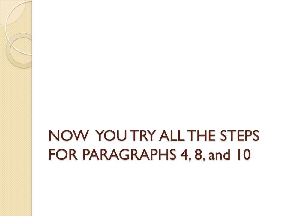 NOW YOU TRY ALL THE STEPS FOR PARAGRAPHS 4, 8, and 10