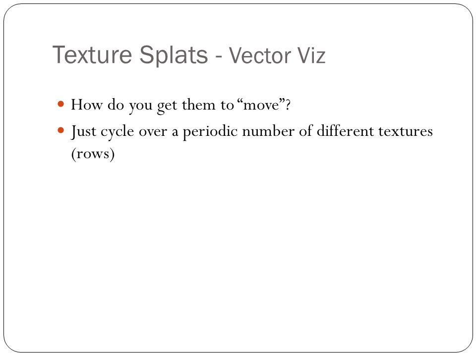 Texture Splats - Vector Viz How do you get them to move.