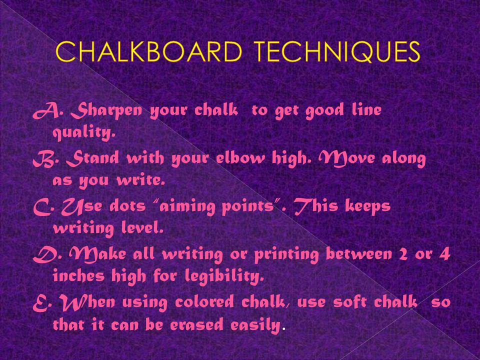 A. Sharpen your chalk to get good line quality. B.