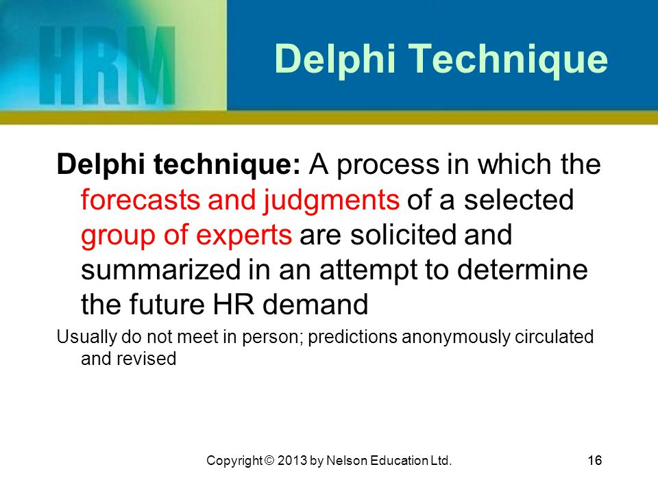 16 Delphi Technique Delphi technique: A process in which the forecasts and judgments of a selected group of experts are solicited and summarized in an