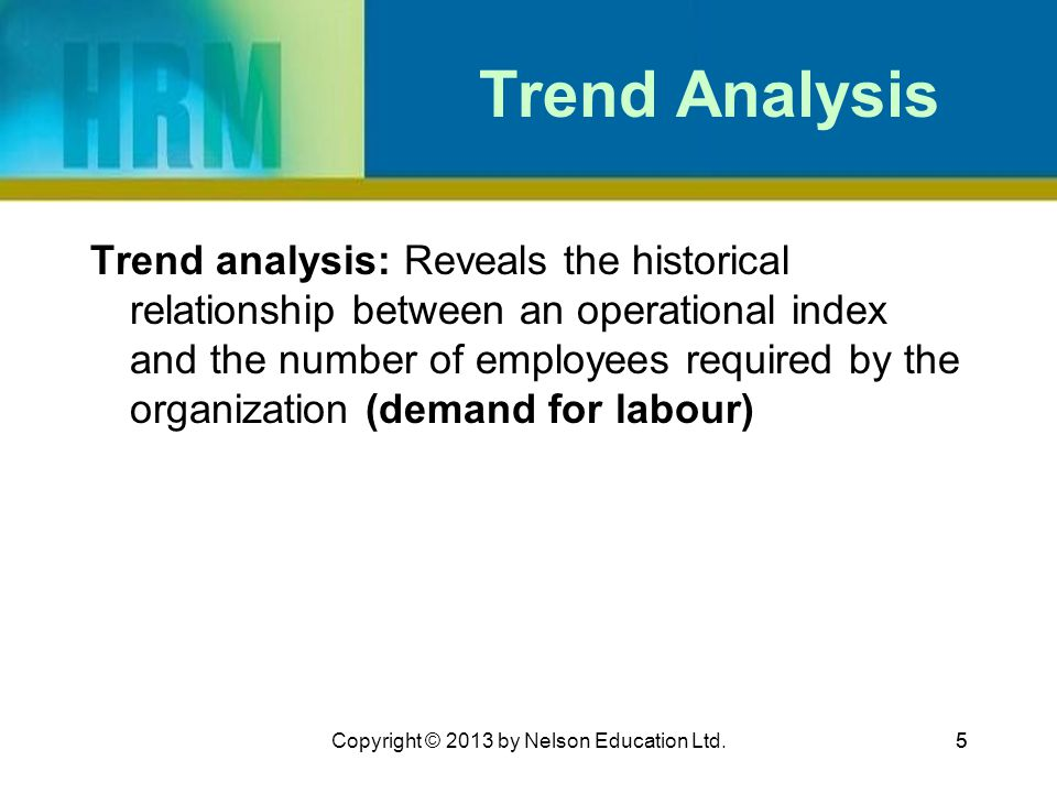 Trend Analysis Trend analysis: Reveals the historical relationship between an operational index and the number of employees required by the organizati