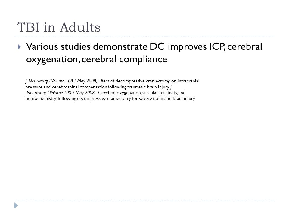 TBI in Adults Various studies demonstrate DC improves ICP, cerebral oxygenation, cerebral compliance J.