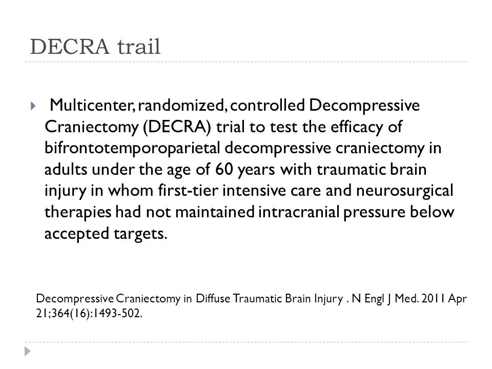 DECRA trail Multicenter, randomized, controlled Decompressive Craniectomy (DECRA) trial to test the efficacy of bifrontotemporoparietal decompressive