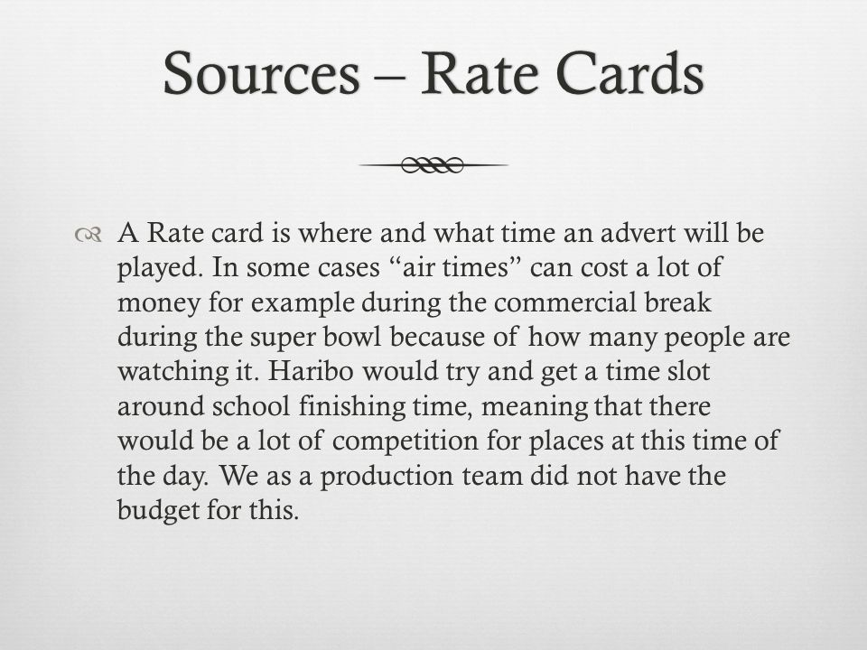 Sources – Rate CardsSources – Rate Cards A Rate card is where and what time an advert will be played.