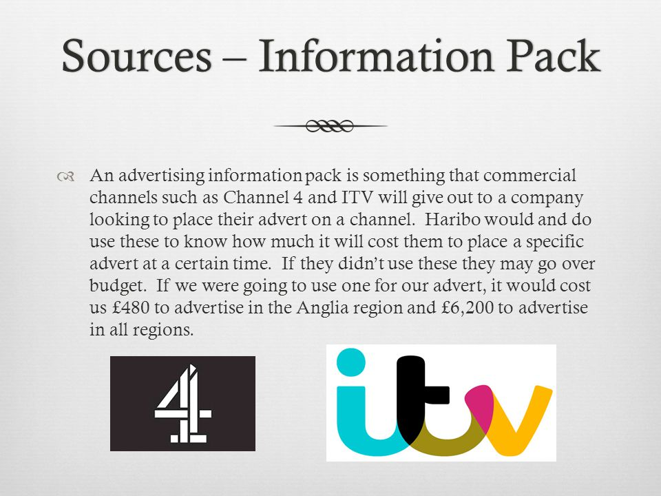 Sources – Information PackSources – Information Pack An advertising information pack is something that commercial channels such as Channel 4 and ITV will give out to a company looking to place their advert on a channel.