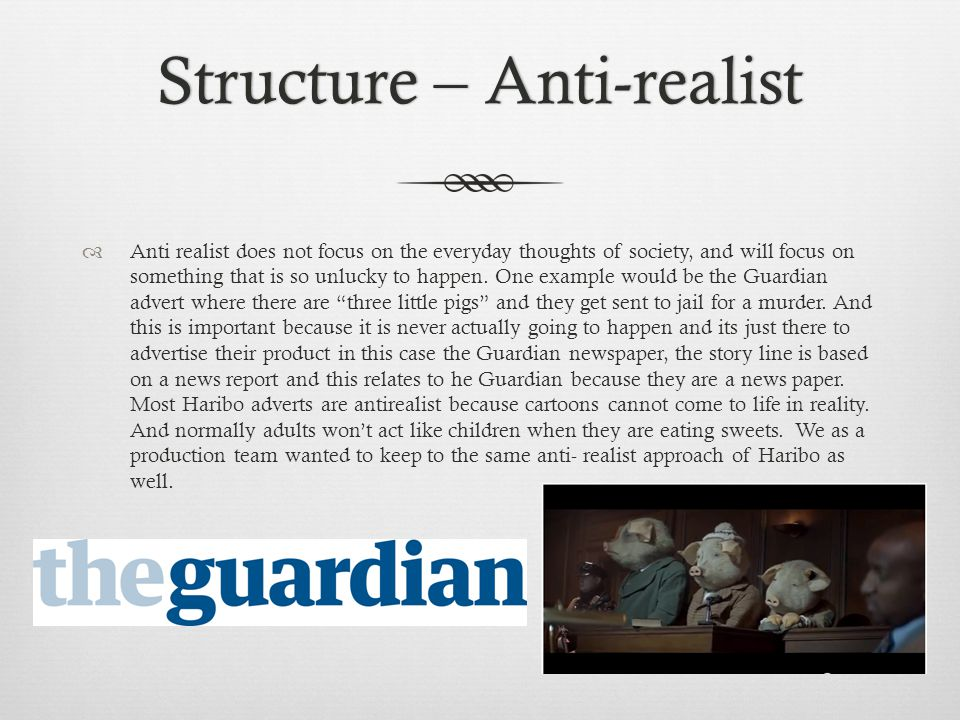 Structure – Anti-realistStructure – Anti-realist Anti realist does not focus on the everyday thoughts of society, and will focus on something that is so unlucky to happen.