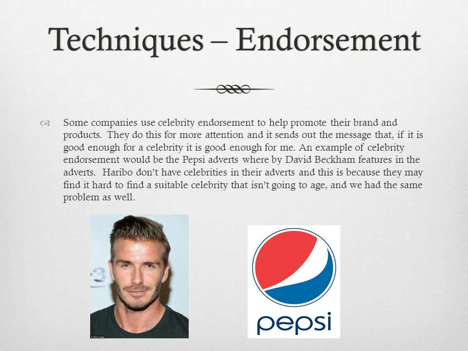 Techniques – EndorsementTechniques – Endorsement Some companies use celebrity endorsement to help promote their brand and products.