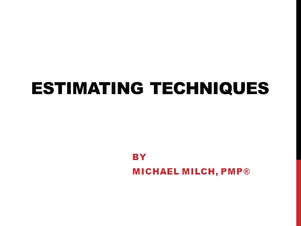 ESTIMATING TECHNIQUES BY MICHAEL MILCH, PMP®