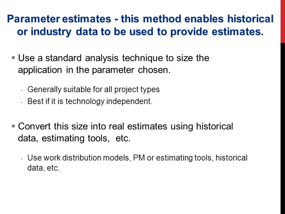 Parameter estimates - this method enables historical or industry data to be used to provide estimates.