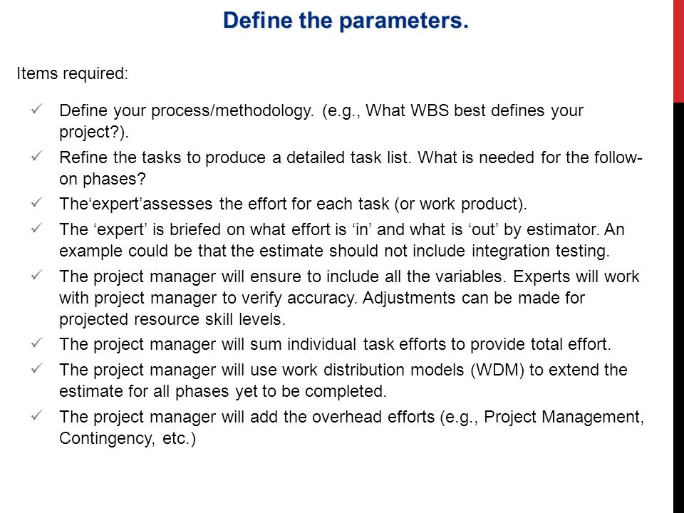 Items required: Define your process/methodology.(e.g., What WBS best defines your project?).