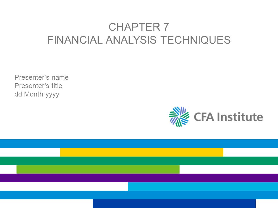 CHAPTER 7 FINANCIAL ANALYSIS TECHNIQUES Presenters name Presenters title dd Month yyyy