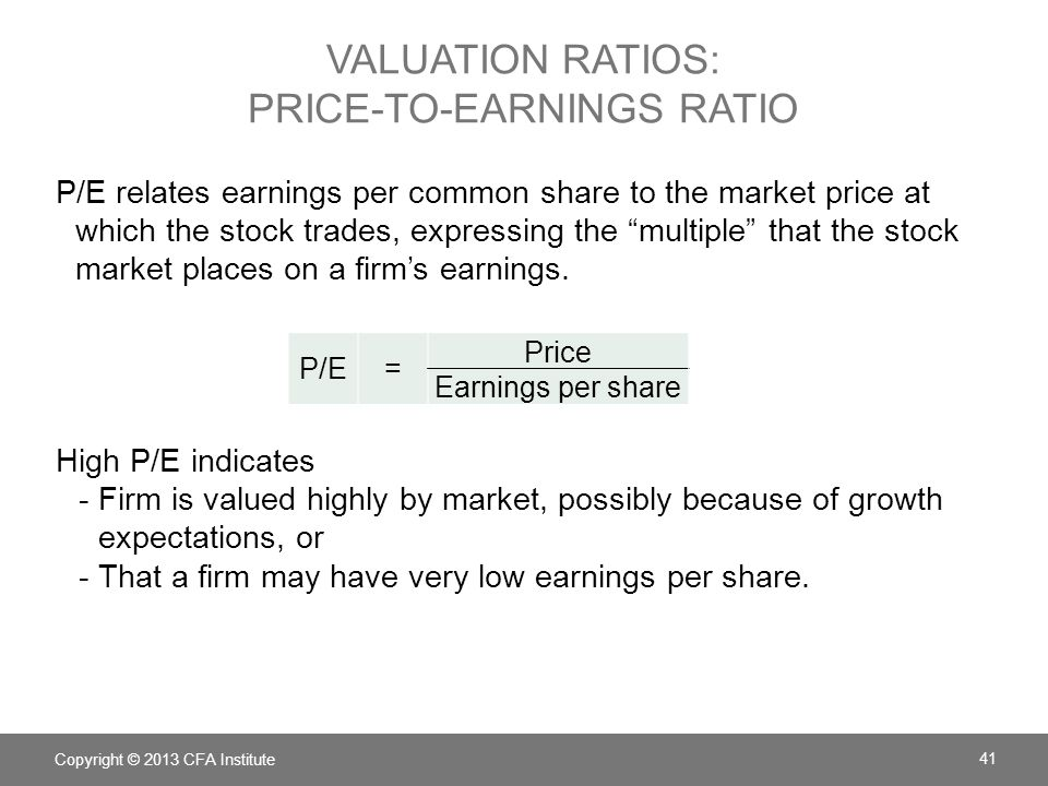 VALUATION RATIOS: PRICE-TO-EARNINGS RATIO P/E relates earnings per common share to the market price at which the stock trades, expressing the multiple