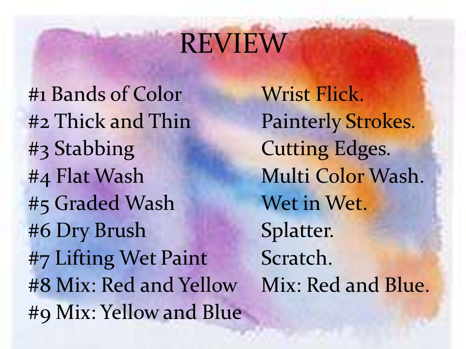 REVIEW #1 Bands of ColorWrist Flick. #2 Thick and ThinPainterly Strokes.