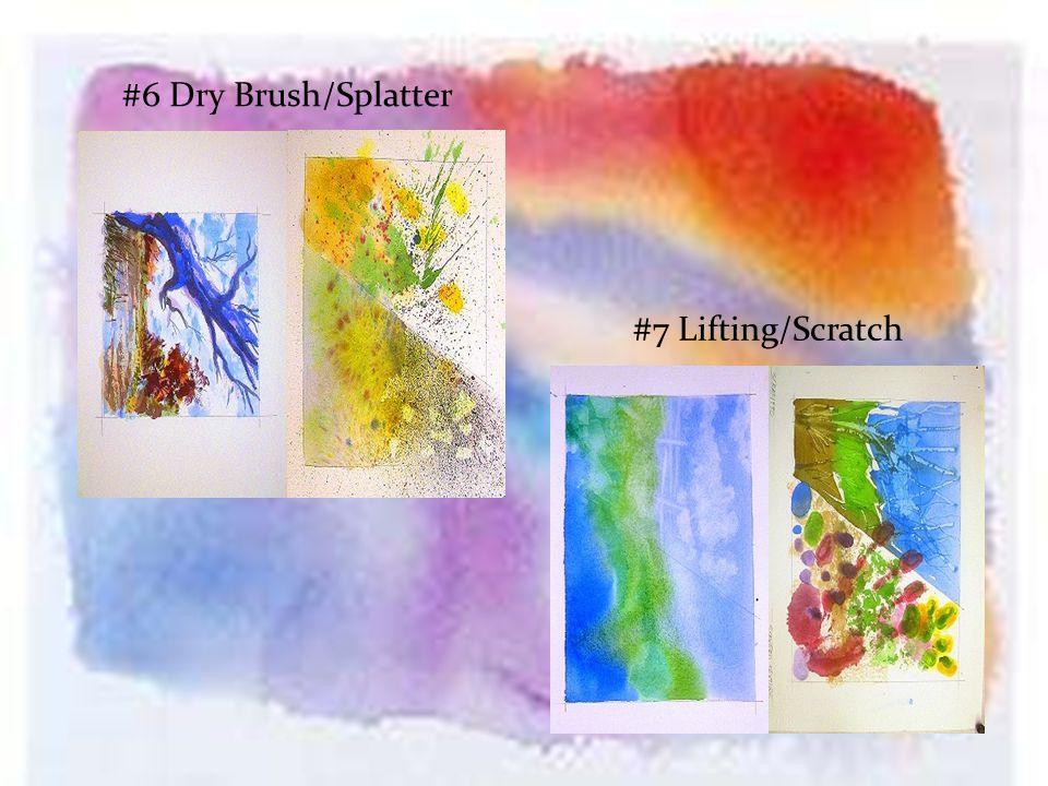 #6 Dry Brush/Splatter #7 Lifting/Scratch