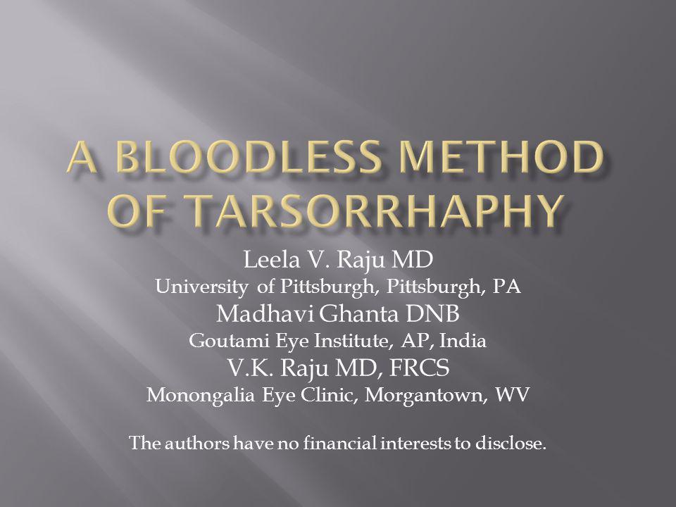 Leela V. Raju MD University of Pittsburgh, Pittsburgh, PA Madhavi Ghanta DNB Goutami Eye Institute, AP, India V.K. Raju MD, FRCS Monongalia Eye Clinic