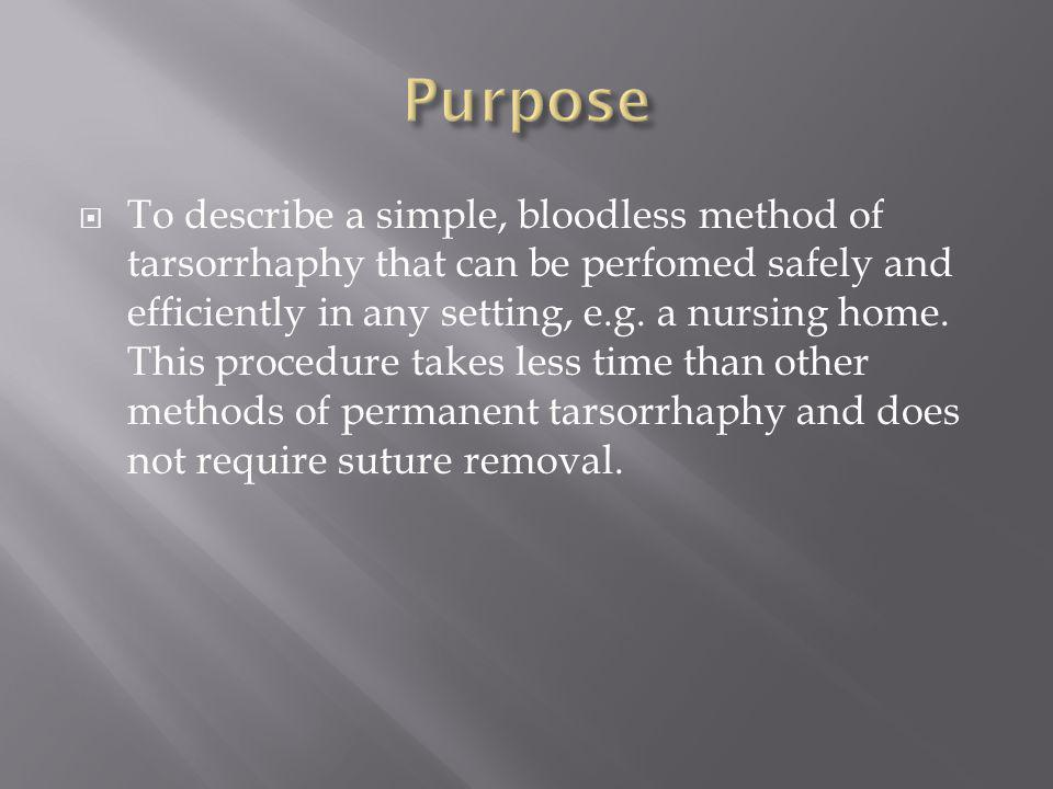 To describe a simple, bloodless method of tarsorrhaphy that can be perfomed safely and efficiently in any setting, e.g. a nursing home. This procedure